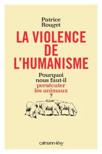 Patrice Rouget - La violence de l'humanisme